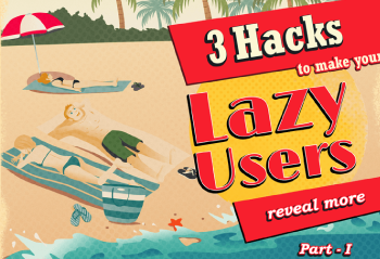 3 Hacks to Make Your Lazy Users Reveal More